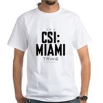 It's a CSI: Miami Thing White T-Shirt
