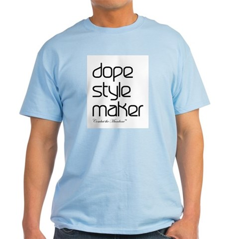 Dope Style Maker T-Shirt baby blue Unique Light T-Shirt by CafePress