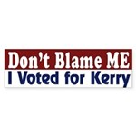 Don't Blame Me: I Voted for Kerry (sticker)