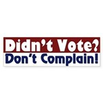 Didn't Vote?  Don't Complain! (sticker)