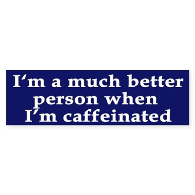 Much Better Caffeinated (bumper sticker)