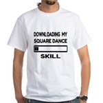 Downloading My Square dance Skill White T-Shirt