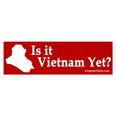 Iraq: Vietnam Yet? (bumper sticker)