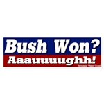 Bush Won? Aauuugh! Bumper Sticker