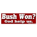 Bush Won? God Help Us Bumper Sticker