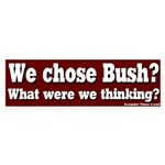 We Chose Bush? Bumper Sticker