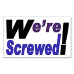 We're Screwed! (bumper sticker)