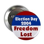 Election 2004 Freedom Lost Button