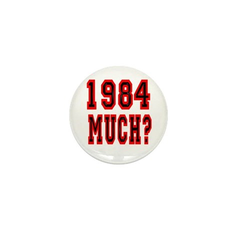 1984 Much?  Funny Mini Button 100 pack by CafePress