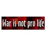 War is not Pro-Life Bumper Sticker