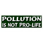 Pollution Not Pro-Life Bumper Sticker