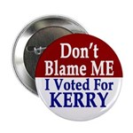 Don't Blame Me I Voted For Kerry (Button)