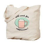 Will Work For Cappuccino Tote Bag