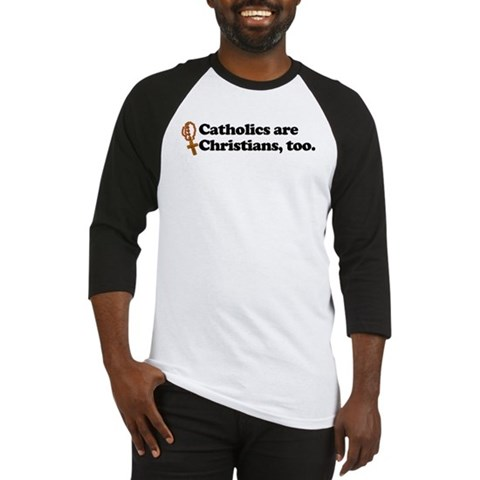 . Catholics are Christians, too. Religion Baseball Jersey by CafePress