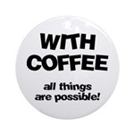 Coffee All Things Are Possible Ornament