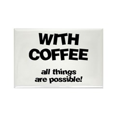 Coffee All Things Are Possible Magnet