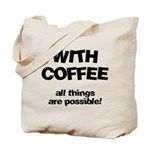 Coffee All Things Are Possible Tote Bag