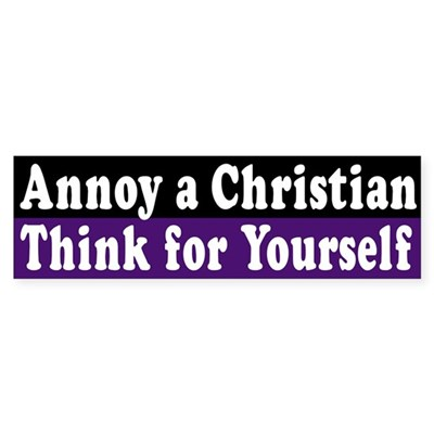 Annoy a Christian: Think (bumper sticker)