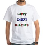 Happy insert holiday White T-Shirt