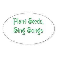 Plant Seeds, Sing Songs 2 Sticker (Oval)