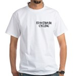 I'D RATHER BE CYCLING White T-Shirt