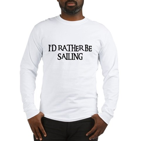 Buy boating apparel - Id Rather Be Sailing Long Sleeve T-Shirt