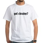 Got Chraine? Jewish White T-Shirt