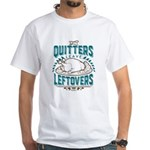 Quitters Leftovers White T-Shirt