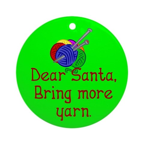 Christmas Ornament Round. Santa, bring more yarn Hobbies Round Ornament by CafePress