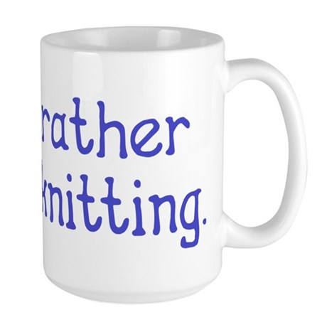 I'd rather be knitting. Large Mug