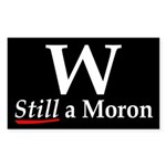 W: Still a Moron (bumper sticker)