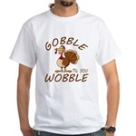Gobble Til You Wobble White T-Shirt