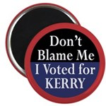 Don't Blame Me I Voted for Kerry Magnet