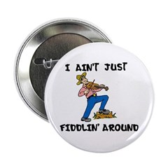 Ain't Just Fiddlin' Button