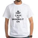 Keep Calm and Bringing It ON T-Shirt