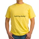 Bald T-shirt Bald Products Bald Christmas Bald Valentine's Day bald by choice Yellow T-Shirt