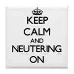 Keep Calm and Neutering ON Tile Coaster
