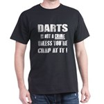 Dart is not a crime Unless you're cra T-Shirt