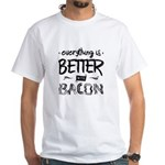 Better With Bacon White T-Shirt