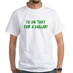 I'd Do That For A Dollar! Shirt