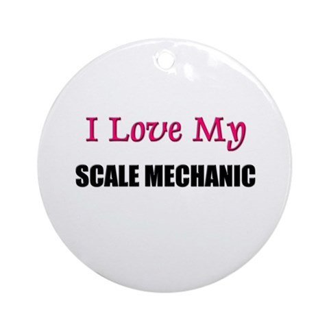I Love My SCALE MECHANIC Ornament Round T143 Round Ornament by CafePress