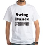 Swing Dance Is My SuperPower White T-Shirt
