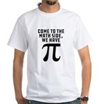 Come To The Math Side We Have Pi White T-Shirt