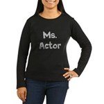 Ms. Actor Long Sleeve T-Shirt