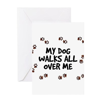 My Dog Walks All Over Me Greeting Card