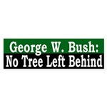 Bush: No Tree Left Behind (bumper sticker)