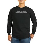 Animals Are Not Our... Long Sleeve Dark T-Shirt