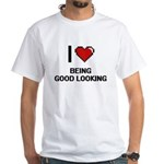I Love Being Good Looking Digitial Design T-Shirt