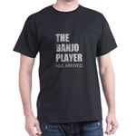 THE BANJO PLAYER HAS ARRIVED T-Shirt