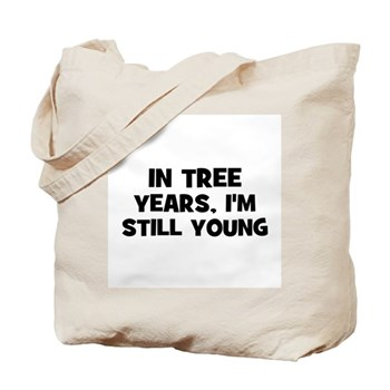 In Tree Years, I'm still Young Tote Bag